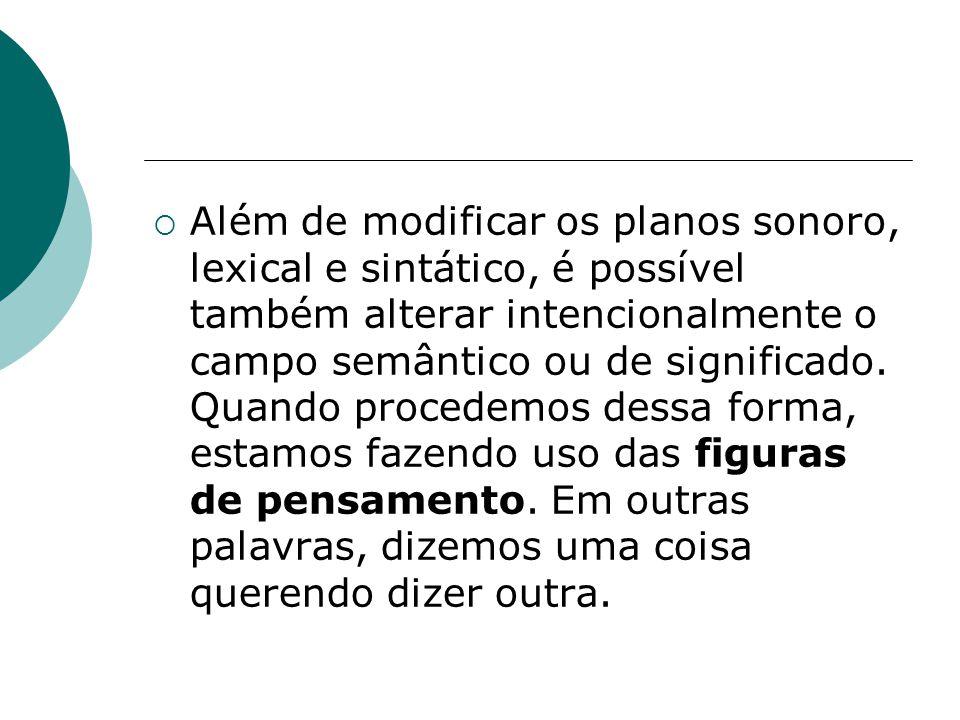 Além de modificar os planos sonoro, lexical e sintático, é possível também alterar intencionalmente o campo semântico ou de significado.
