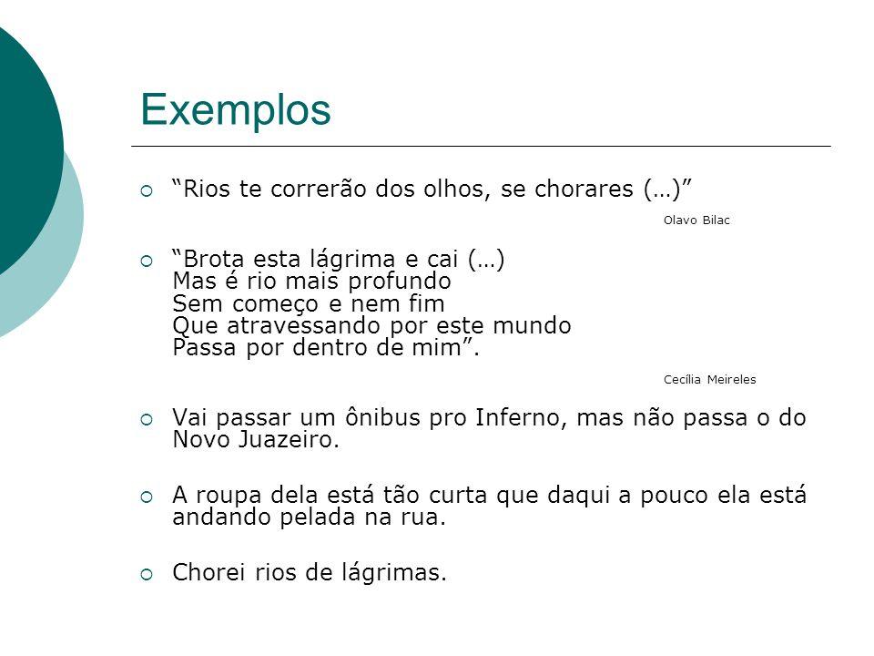 Exemplos Rios te correrão dos olhos, se chorares (…) Olavo Bilac