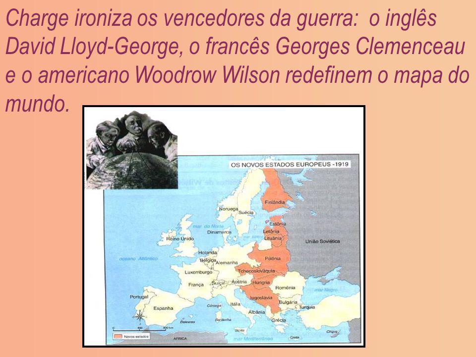 Charge ironiza os vencedores da guerra: o inglês David Lloyd-George, o francês Georges Clemenceau e o americano Woodrow Wilson redefinem o mapa do mundo.
