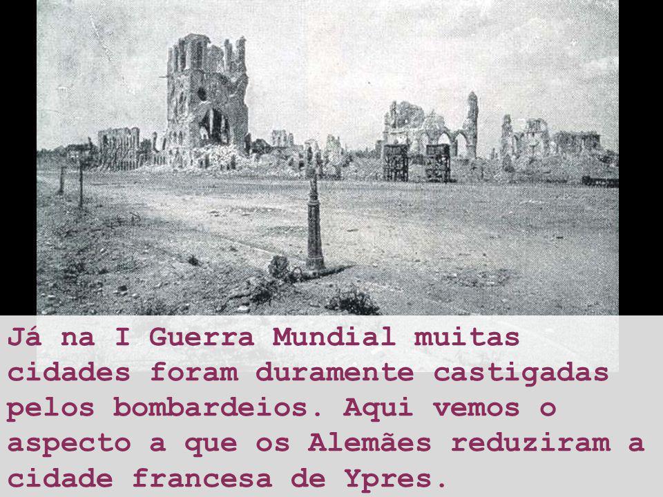Já na I Guerra Mundial muitas cidades foram duramente castigadas pelos bombardeios.
