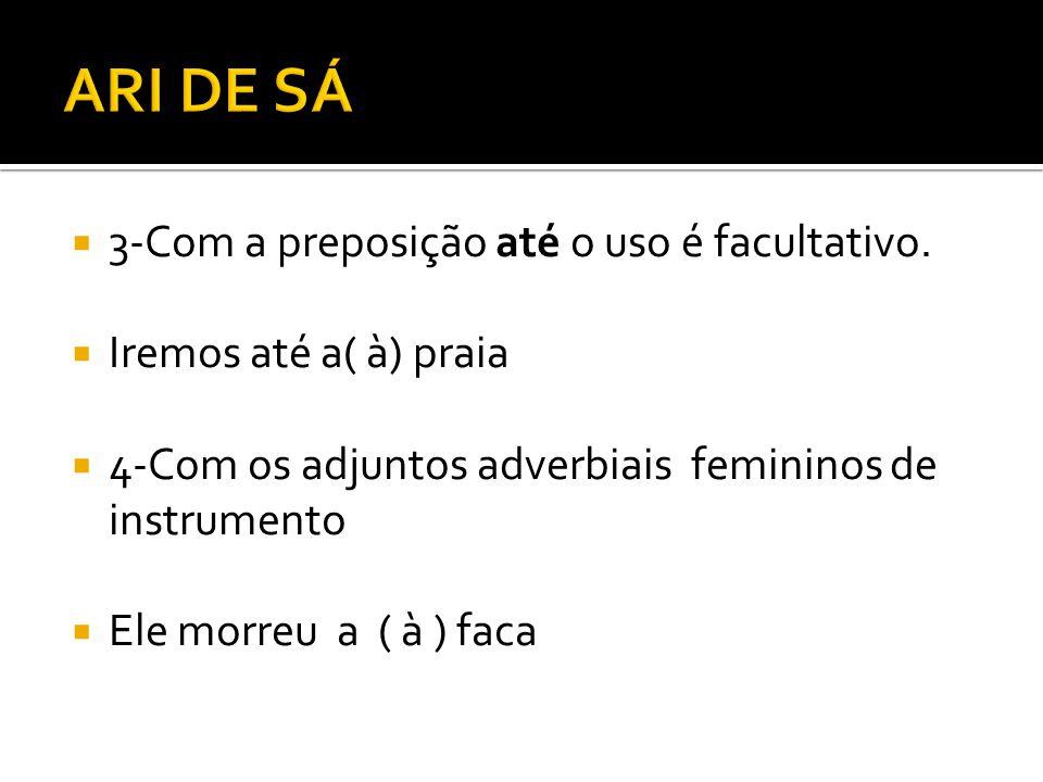 ARI DE SÁ 3-Com a preposição até o uso é facultativo.