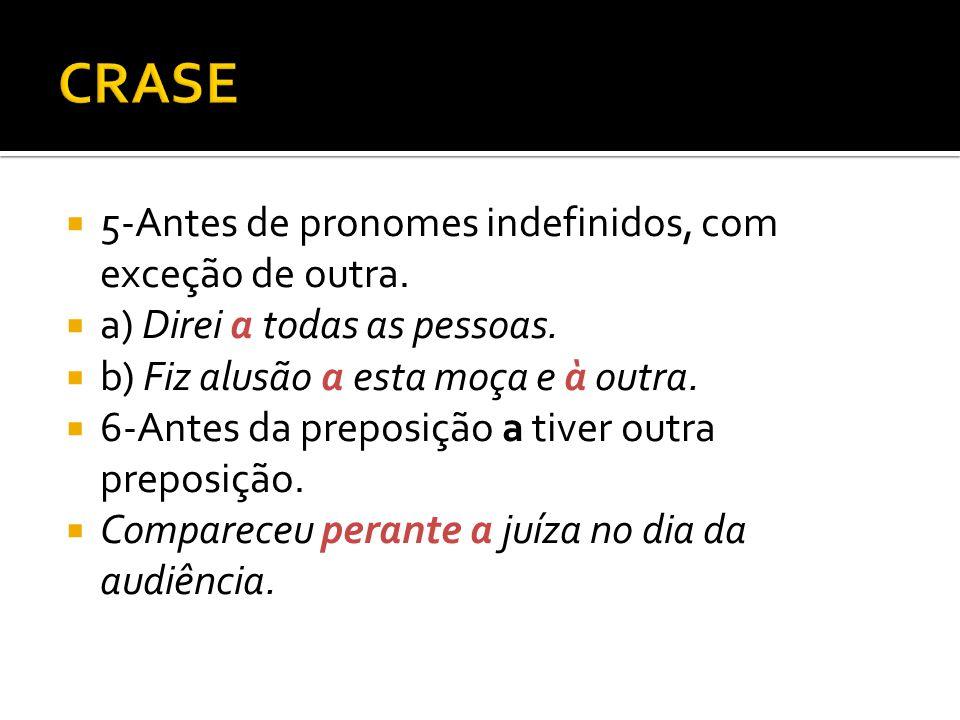 CRASE 5-Antes de pronomes indefinidos, com exceção de outra.