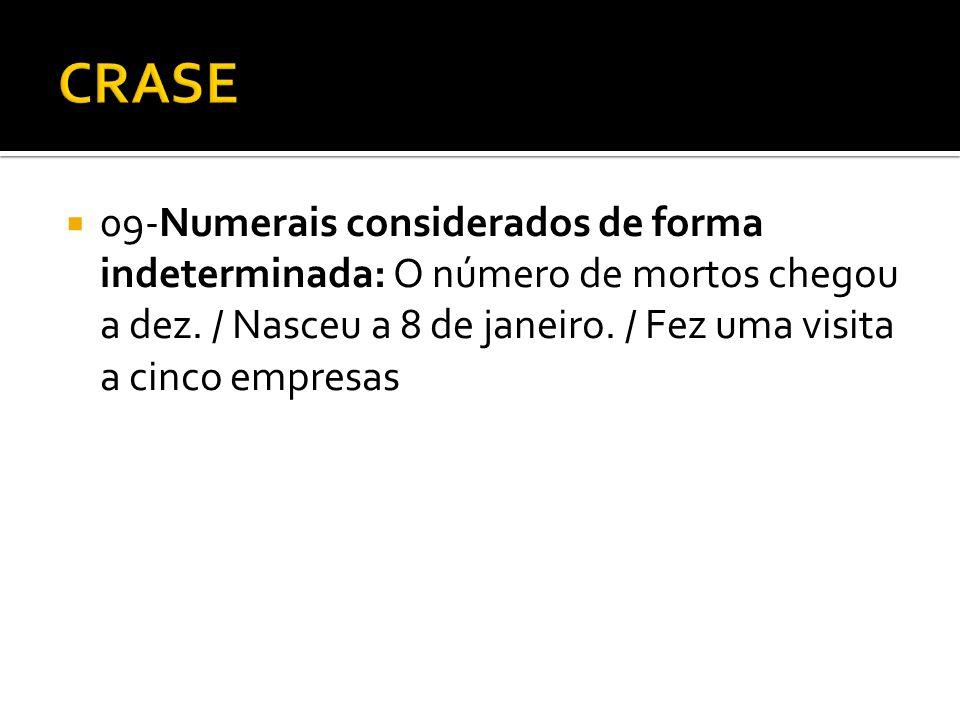 CRASE 09-Numerais considerados de forma indeterminada: O número de mortos chegou a dez.