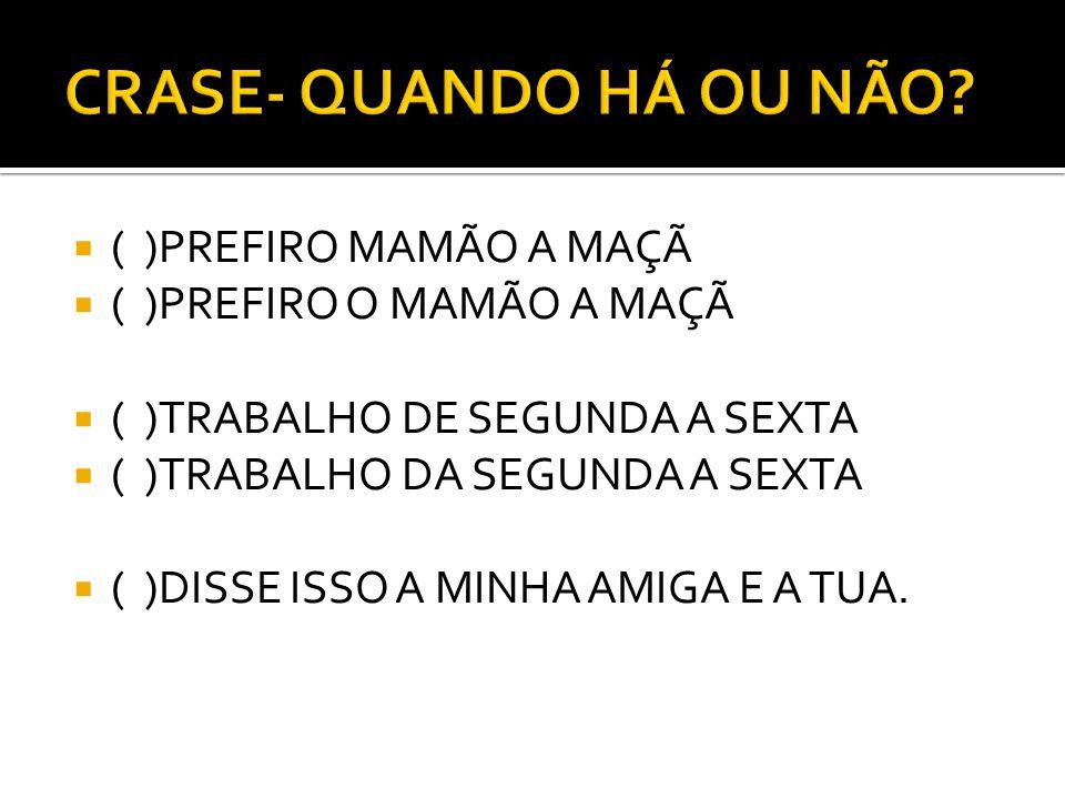 CRASE- QUANDO HÁ OU NÃO ( )PREFIRO MAMÃO A MAÇÃ