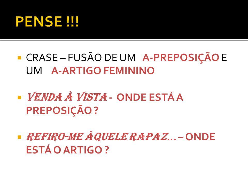 PENSE !!! CRASE – FUSÃO DE UM A-PREPOSIÇÃO E UM A-ARTIGO FEMININO