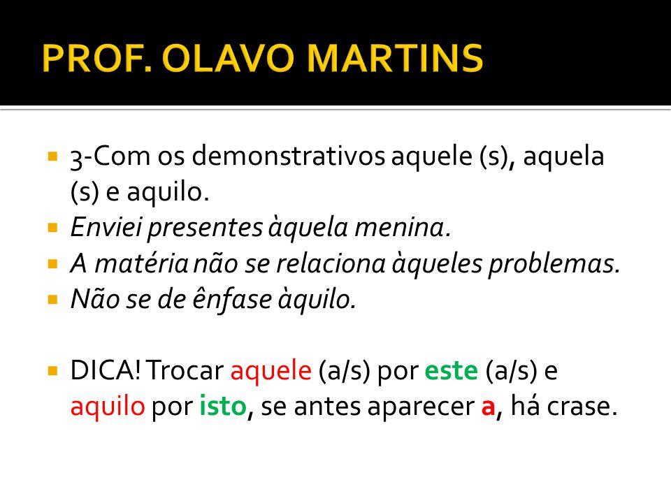 PROF. OLAVO MARTINS 3-Com os demonstrativos aquele (s), aquela (s) e aquilo. Enviei presentes àquela menina.
