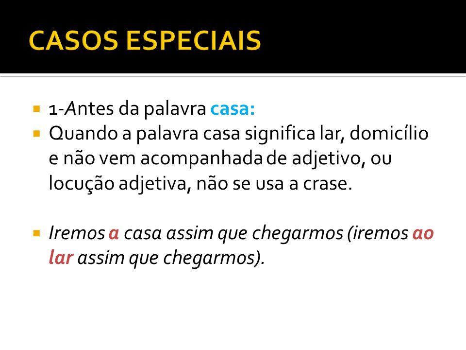 CASOS ESPECIAIS 1-Antes da palavra casa: