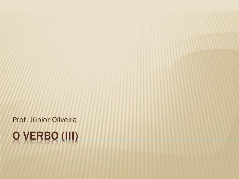 Prof. Júnior Oliveira O verbo (III)