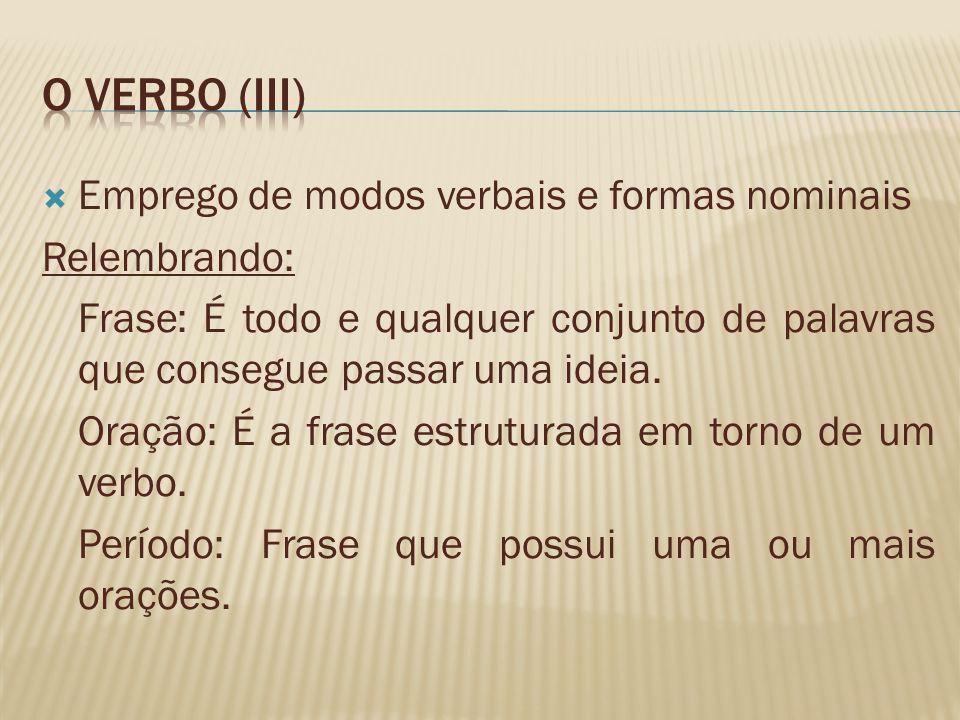 O verbo (iii) Emprego de modos verbais e formas nominais Relembrando: