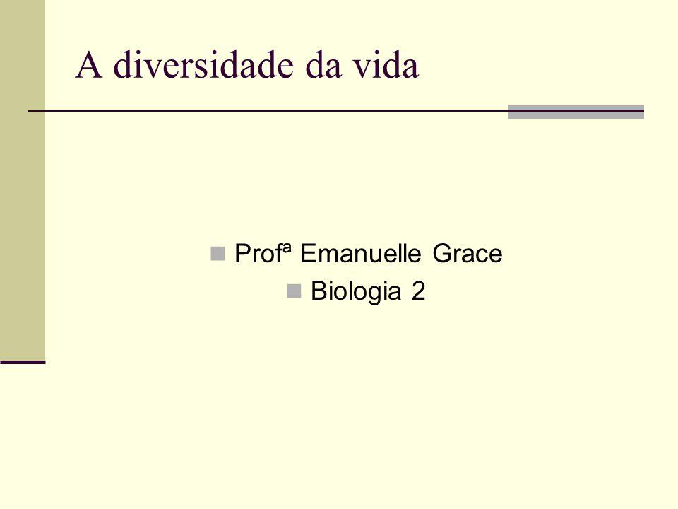 A diversidade da vida Profª Emanuelle Grace Biologia 2