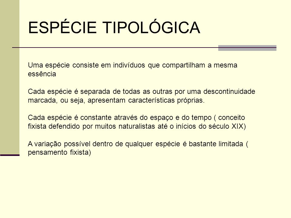 ESPÉCIE TIPOLÓGICA Uma espécie consiste em indivíduos que compartilham a mesma essência.