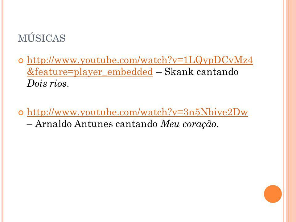 músicas http://www.youtube.com/watch v=1LQypDCvMz4 &feature=player_embedded – Skank cantando Dois rios.