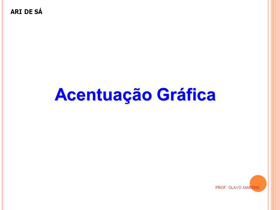 ARI DE SÁ Acentuação Gráfica PROF. OLAVO MARTINS