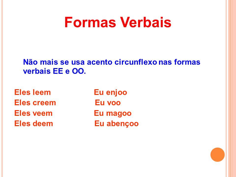 Formas Verbais Não mais se usa acento circunflexo nas formas verbais EE e OO. Eles leem Eu enjoo.