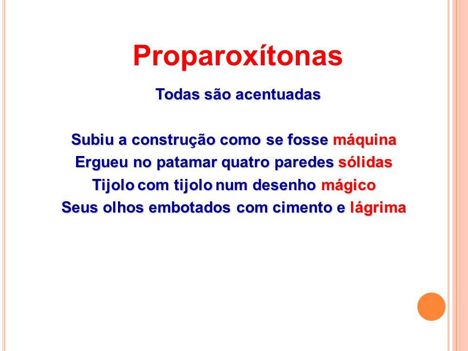 Proparoxítonas Todas são acentuadas