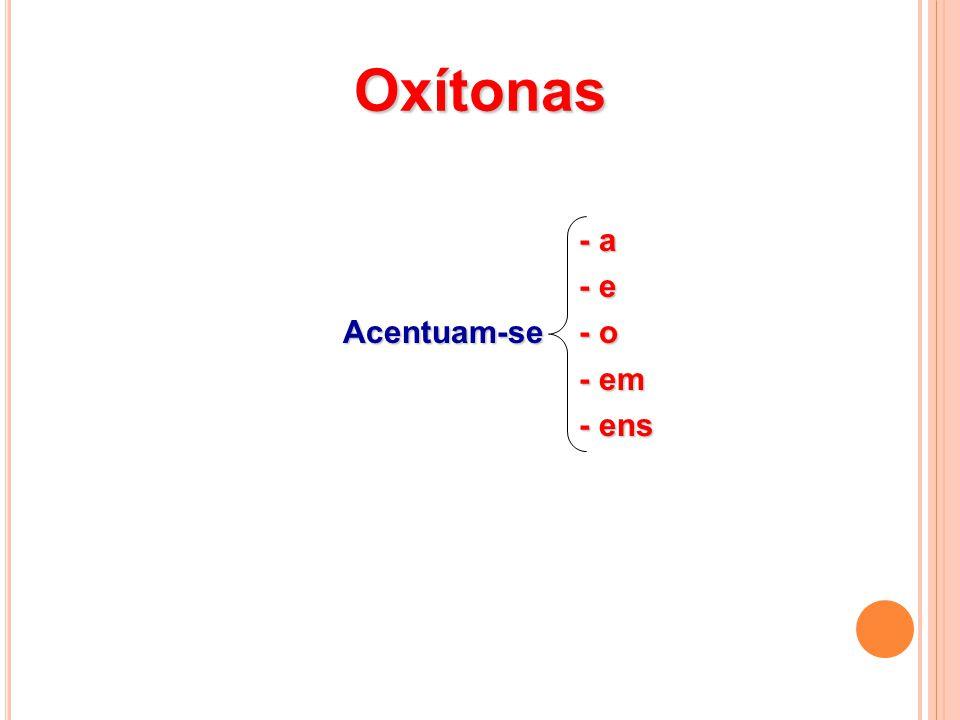 Oxítonas - a - e Acentuam-se - o - em - ens