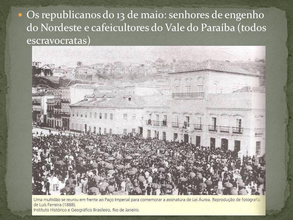 Os republicanos do 13 de maio: senhores de engenho do Nordeste e cafeicultores do Vale do Paraíba (todos escravocratas)