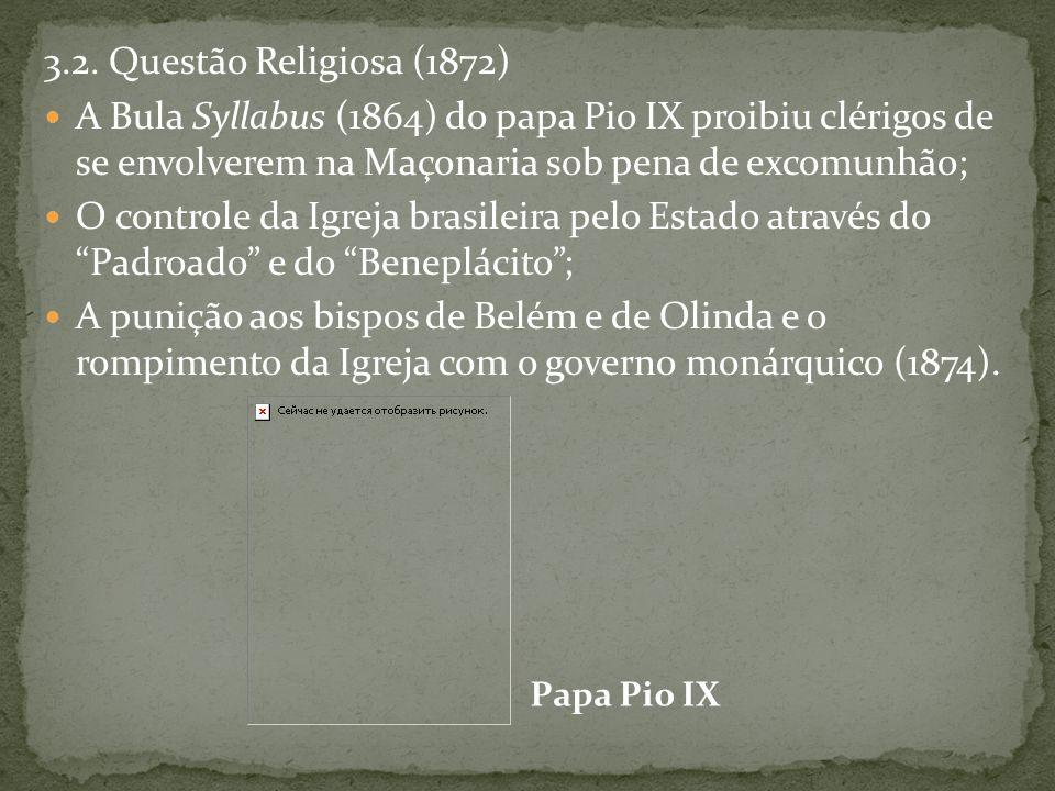 3.2. Questão Religiosa (1872) A Bula Syllabus (1864) do papa Pio IX proibiu clérigos de se envolverem na Maçonaria sob pena de excomunhão;