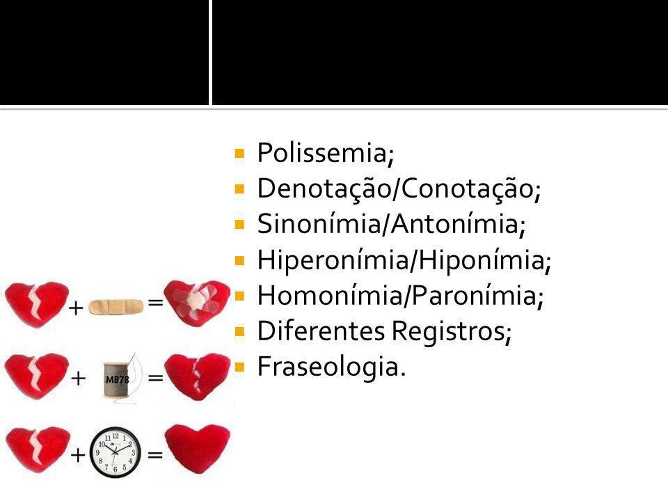 Polissemia; Denotação/Conotação; Sinonímia/Antonímia; Hiperonímia/Hiponímia; Homonímia/Paronímia;