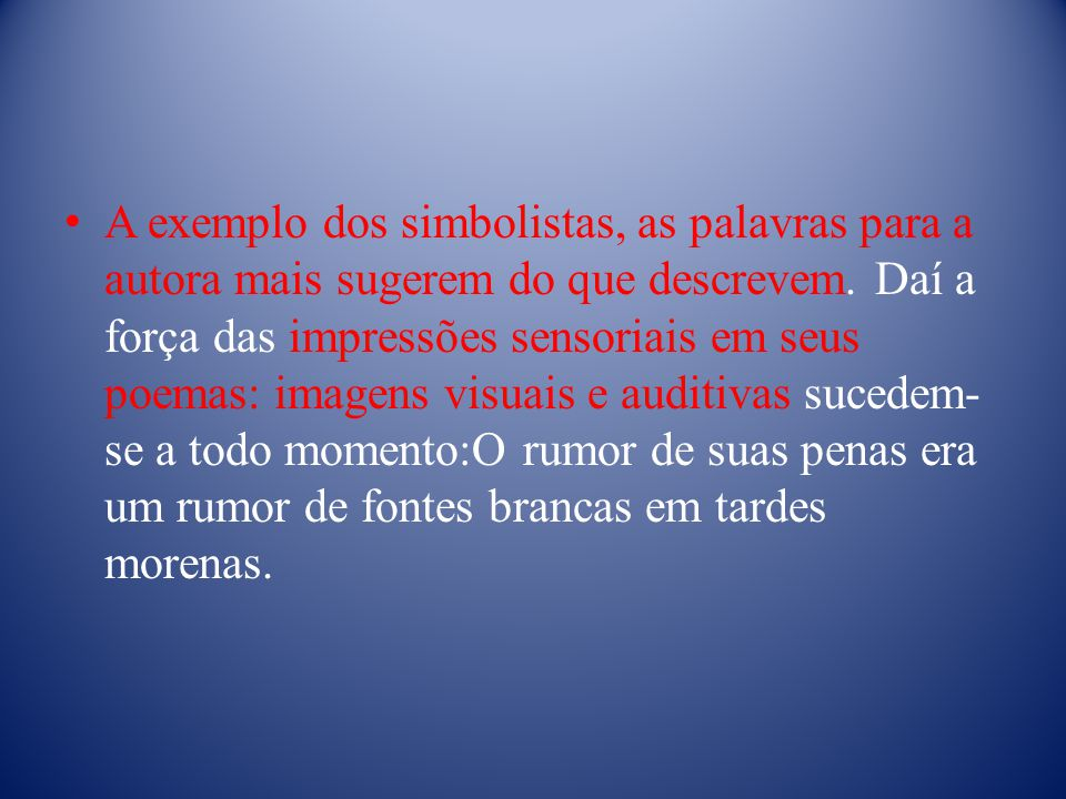 A exemplo dos simbolistas, as palavras para a autora mais sugerem do que descrevem.