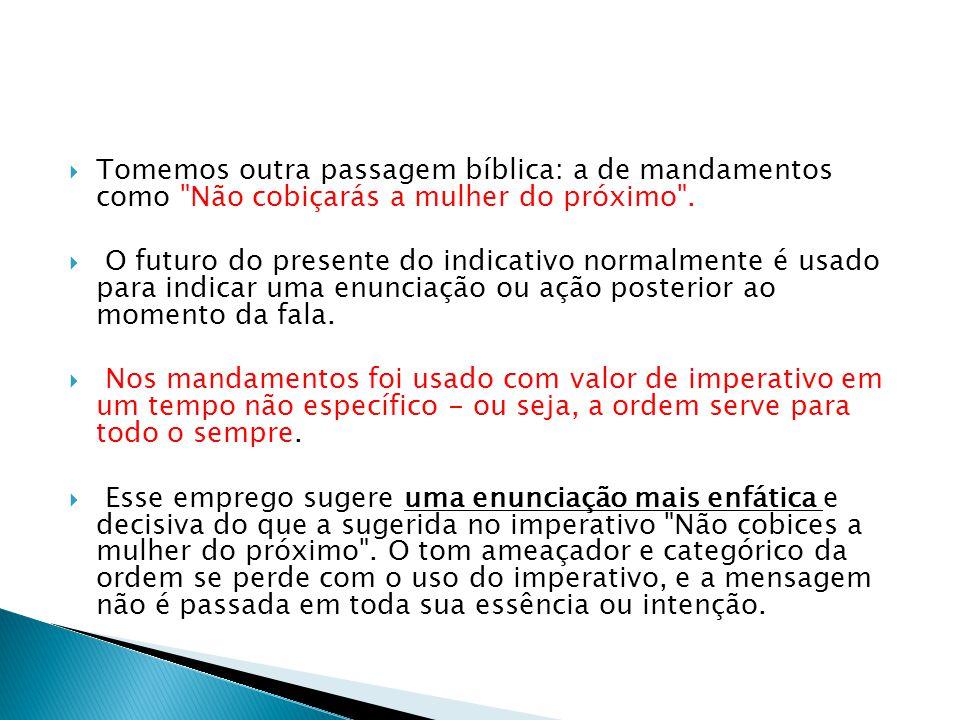 Tomemos outra passagem bíblica: a de mandamentos como Não cobiçarás a mulher do próximo .