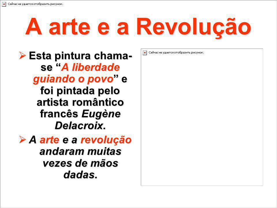 A arte e a revolução andaram muitas vezes de mãos dadas.