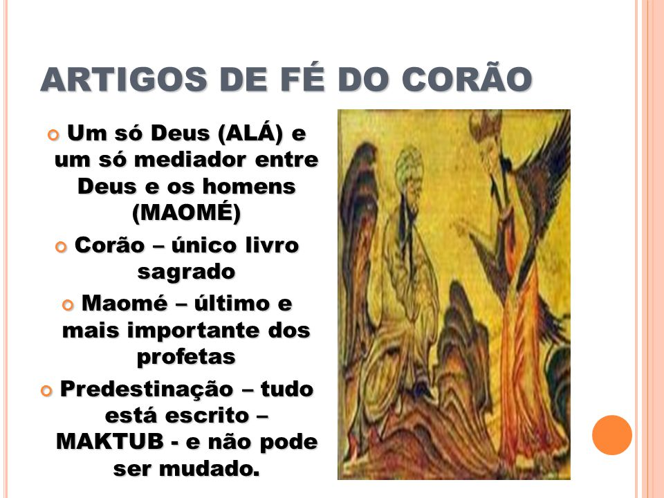 ARTIGOS DE FÉ DO CORÃO Um só Deus (ALÁ) e um só mediador entre Deus e os homens (MAOMÉ) Corão – único livro sagrado.