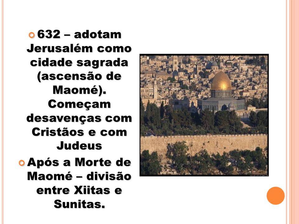 Após a Morte de Maomé – divisão entre Xiitas e Sunitas.