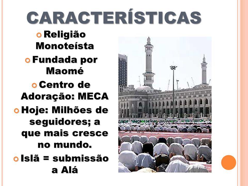 CARACTERÍSTICAS Religião Monoteísta Fundada por Maomé