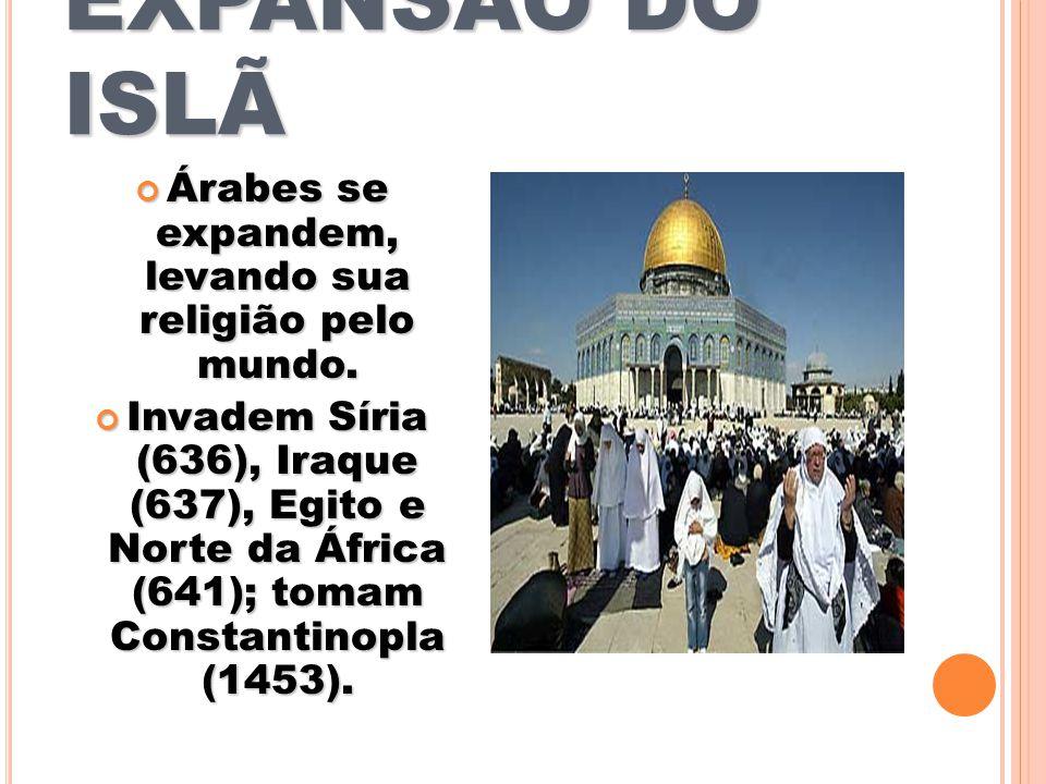 Árabes se expandem, levando sua religião pelo mundo.