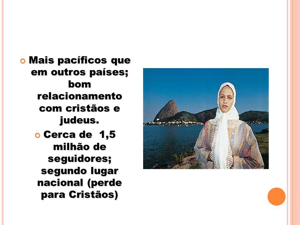 Mais pacíficos que em outros países; bom relacionamento com cristãos e judeus.