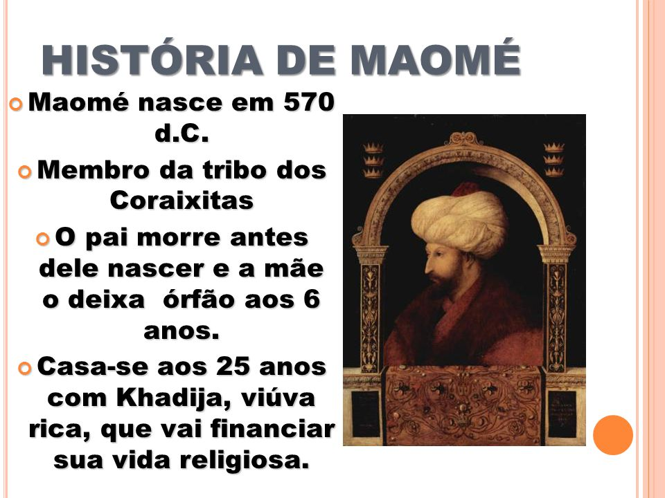 HISTÓRIA DE MAOMÉ Maomé nasce em 570 d.C.