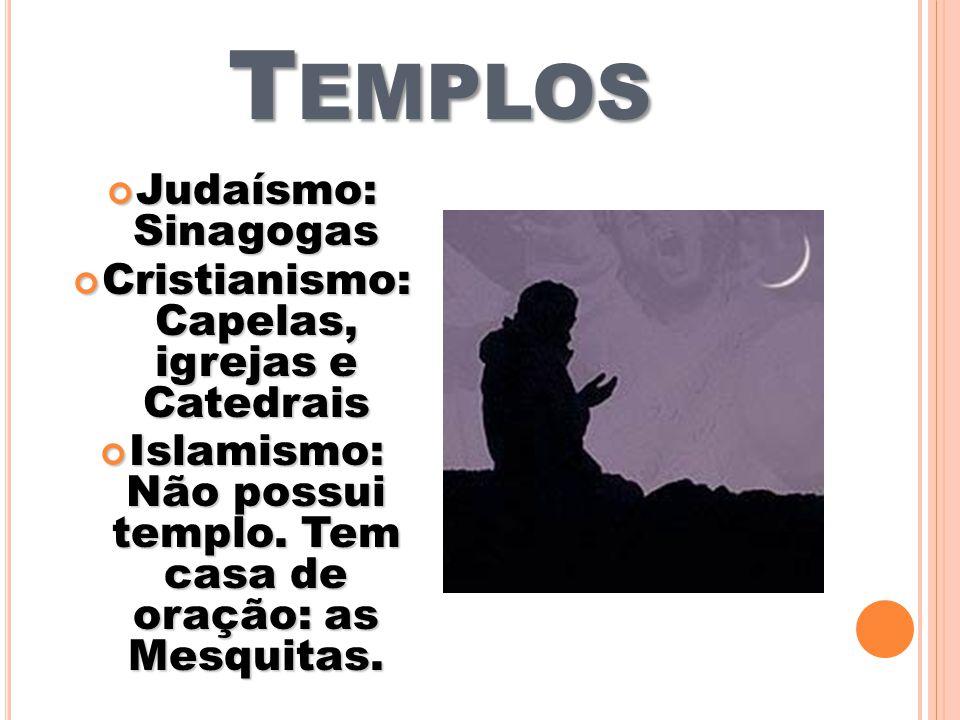 Templos Judaísmo: Sinagogas Cristianismo: Capelas, igrejas e Catedrais