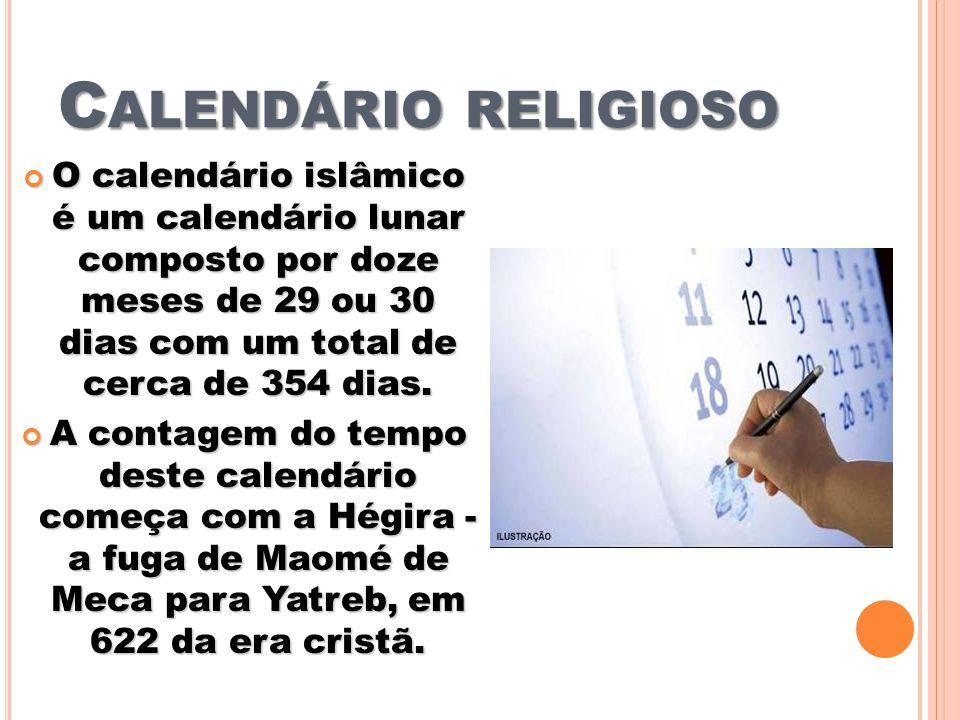 Calendário religioso O calendário islâmico é um calendário lunar composto por doze meses de 29 ou 30 dias com um total de cerca de 354 dias.