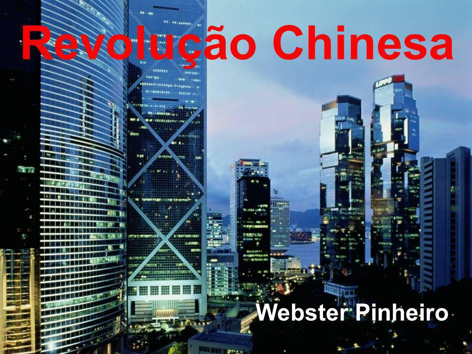 Revolução Chinesa Revolução Chinesa Webster Pinheiro Webster Pinheiro