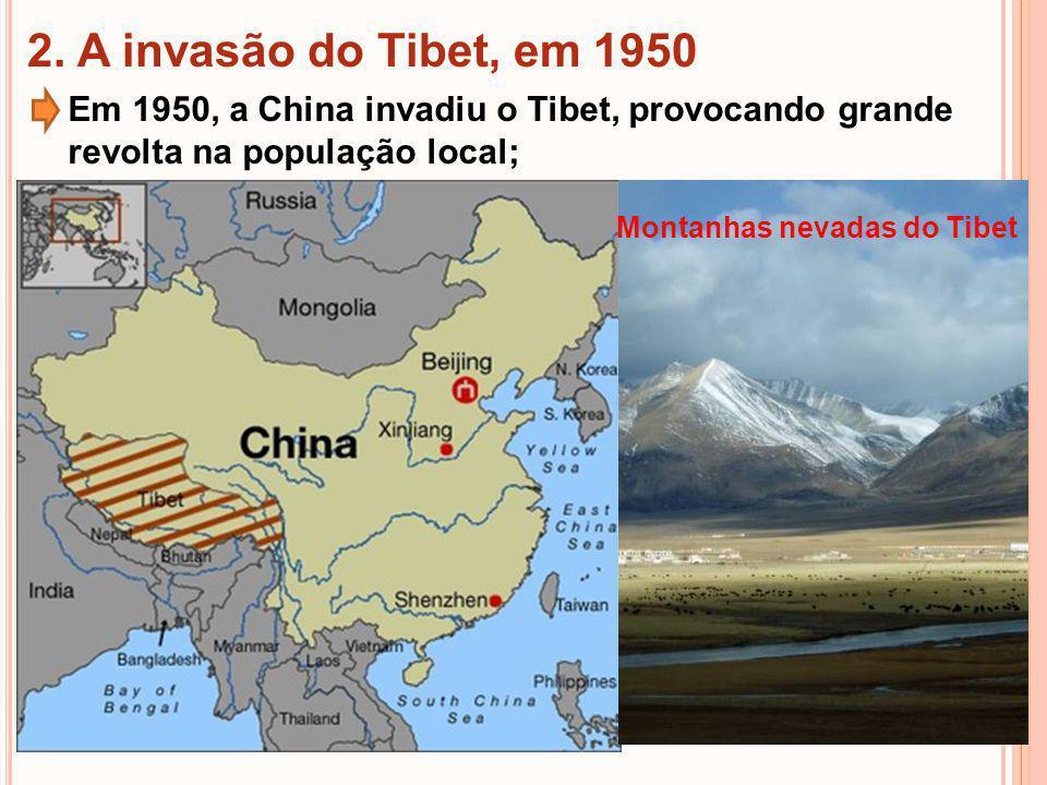 2. A invasão do Tibet, em 1950 Em 1950, a China invadiu o Tibet, provocando grande revolta na população local;
