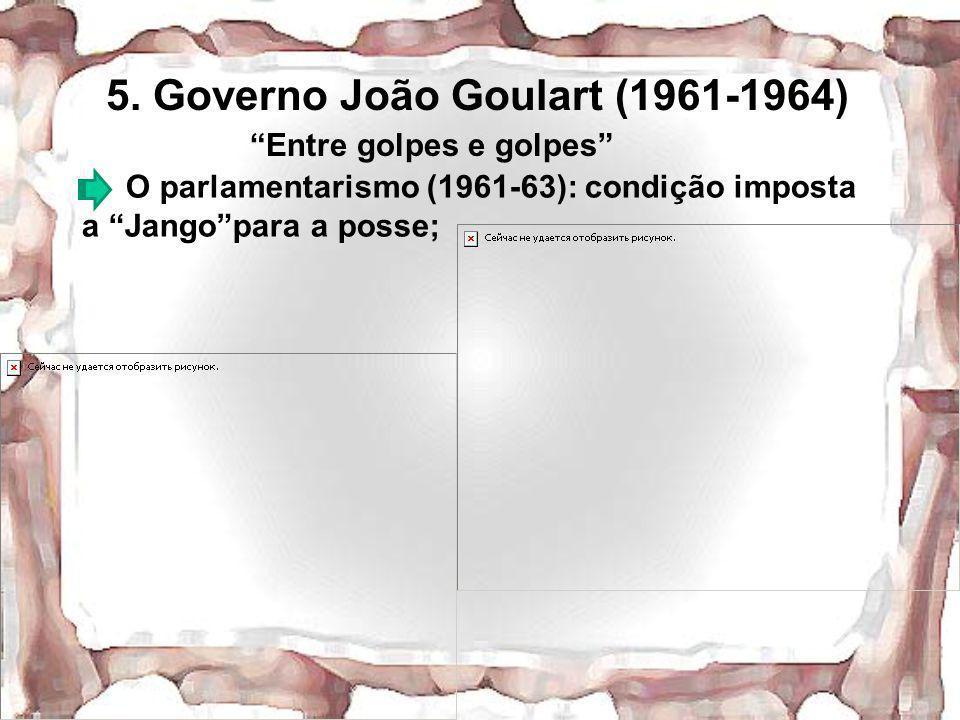 5. Governo João Goulart (1961-1964)