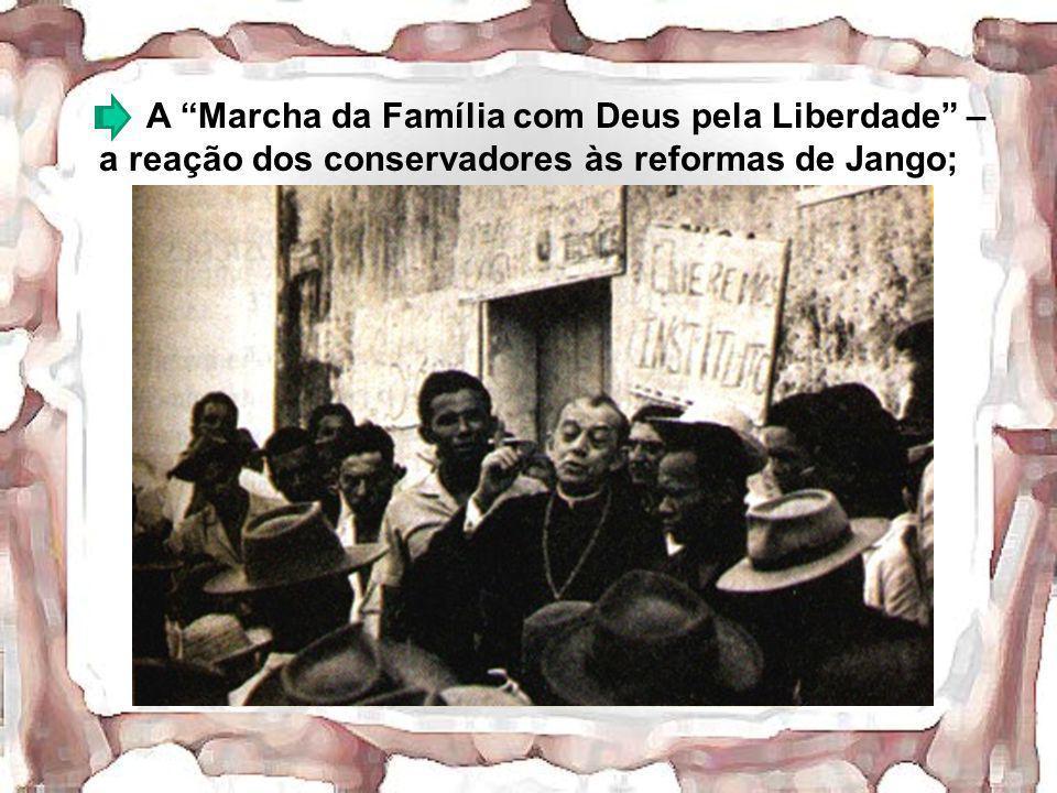 A Marcha da Família com Deus pela Liberdade – a reação dos conservadores às reformas de Jango;