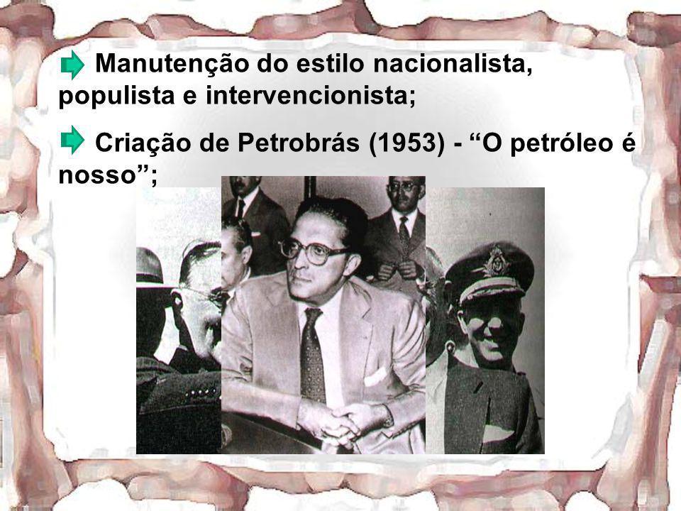 Manutenção do estilo nacionalista, populista e intervencionista;