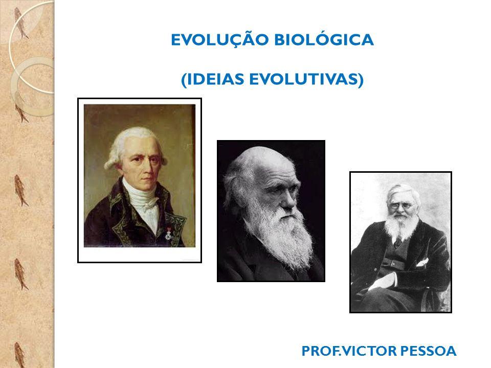 EVOLUÇÃO BIOLÓGICA (IDEIAS EVOLUTIVAS)
