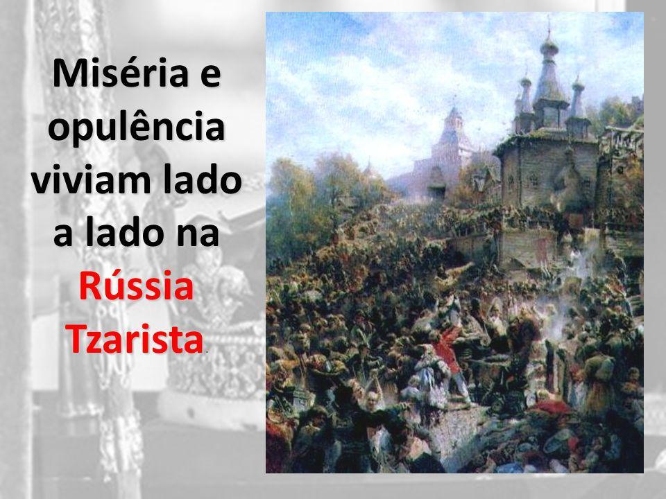 Miséria e opulência viviam lado a lado na Rússia Tzarista.