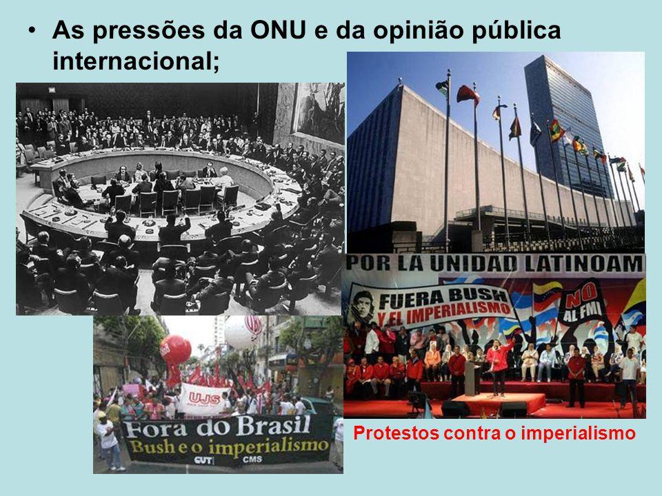 As pressões da ONU e da opinião pública internacional;
