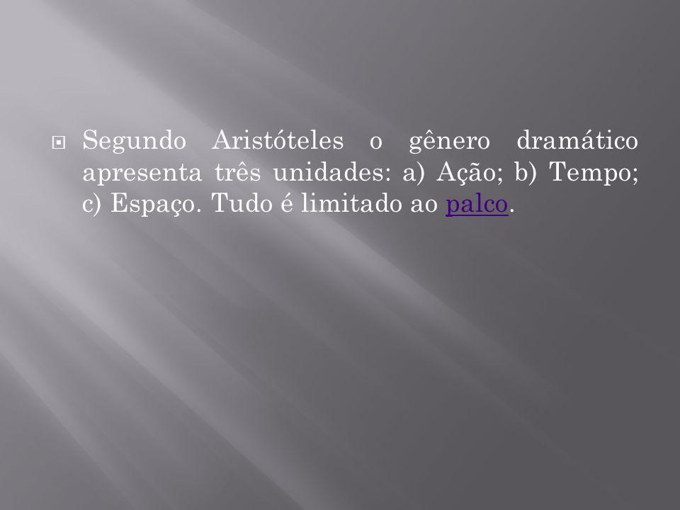 Segundo Aristóteles o gênero dramático apresenta três unidades: a) Ação; b) Tempo; c) Espaço.