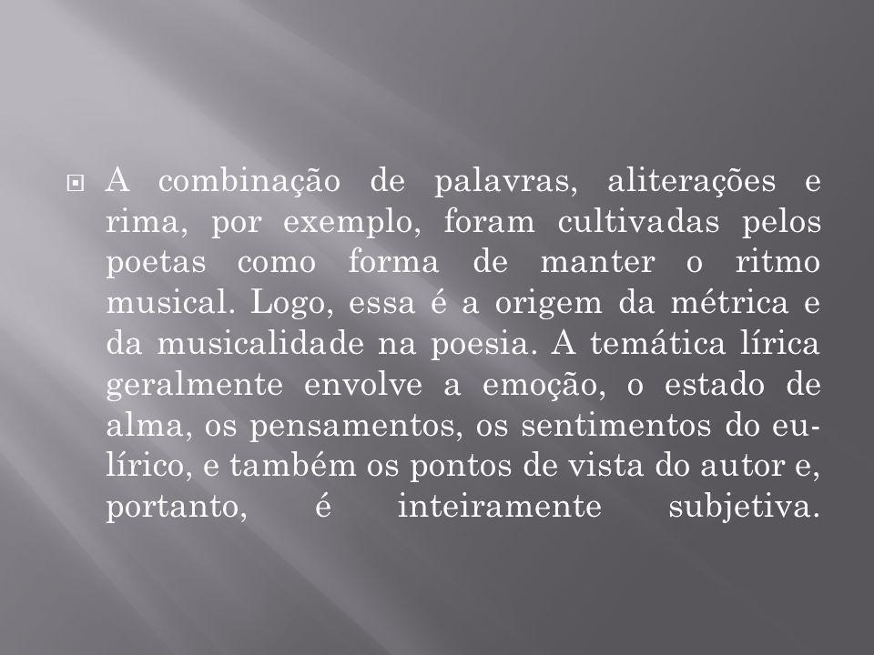 A combinação de palavras, aliterações e rima, por exemplo, foram cultivadas pelos poetas como forma de manter o ritmo musical.