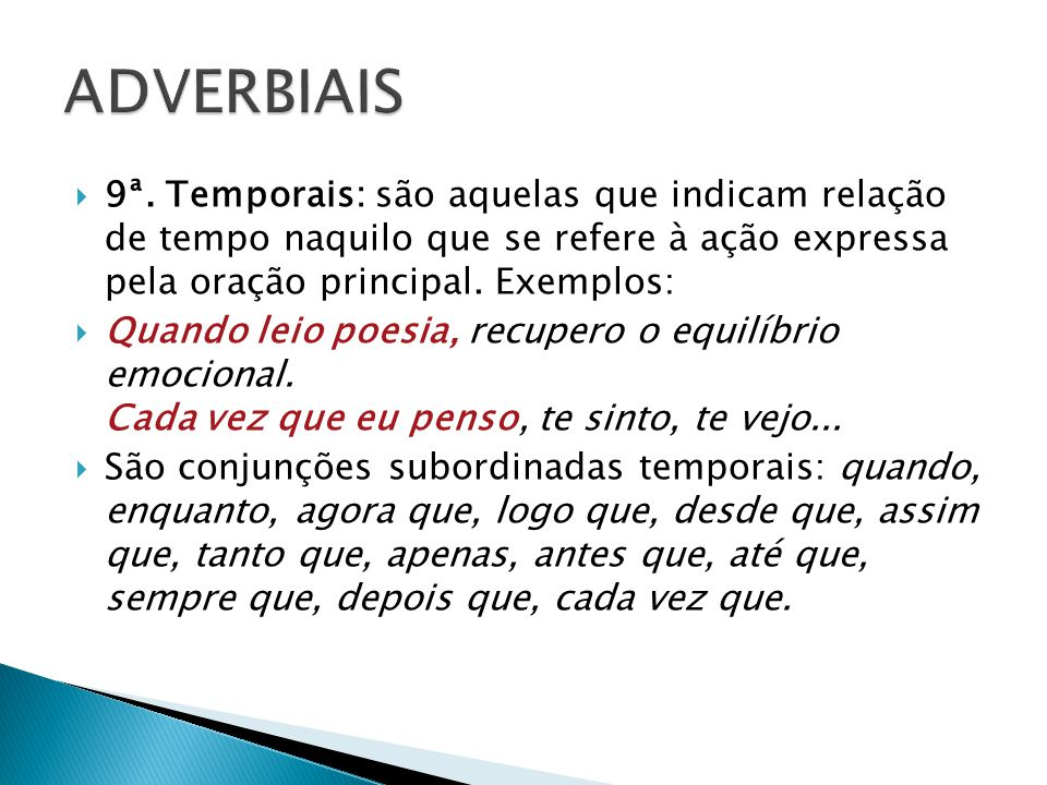 ADVERBIAIS 9ª. Temporais: são aquelas que indicam relação de tempo naquilo que se refere à ação expressa pela oração principal. Exemplos: