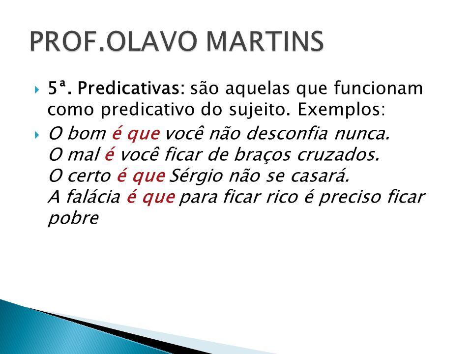 PROF.OLAVO MARTINS 5ª. Predicativas: são aquelas que funcionam como predicativo do sujeito. Exemplos:
