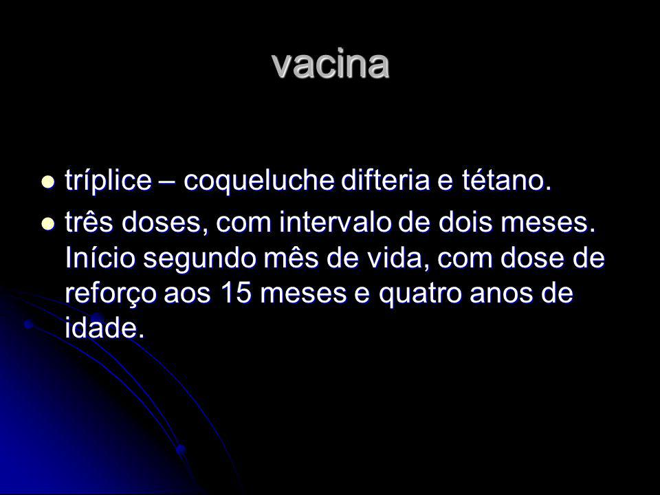 vacina tríplice – coqueluche difteria e tétano.