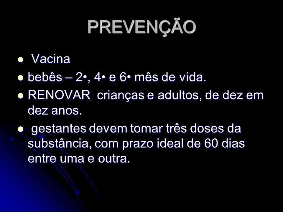 PREVENÇÃO Vacina bebês – 2•, 4• e 6• mês de vida.