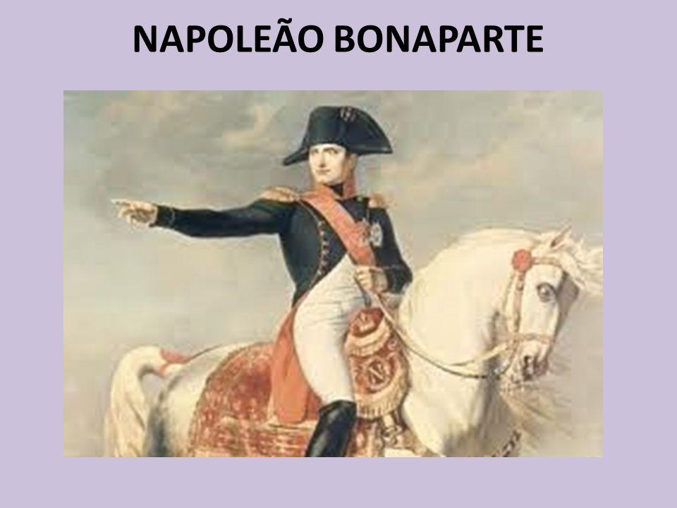 NAPOLEÃO BONAPARTE Nascido em 1769 na ilha da Córsega Gênio militar