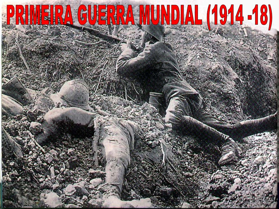 PRIMEIRA GUERRA MUNDIAL (1914 -18)